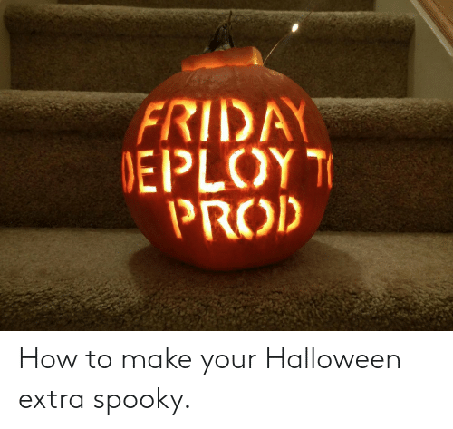 Halloween, How To, and Spooky: FRIDA  EPLOY  PROD How to make your Halloween extra spooky.