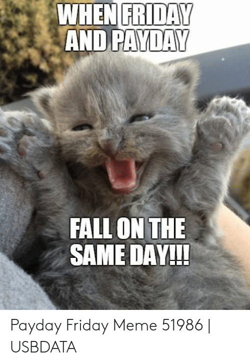 Fall, Friday, and Meme: FRIDAY  WHEN  AND PAYDAY  FALL ON THE  SAME DAY!! Payday Friday Meme 51986   USBDATA