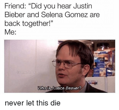 """whois: Friend: """"Did you hear Justin  Bieber and Selena Gomez are  back together!""""  Me:  5  Whois Justice Beaver never let this die"""