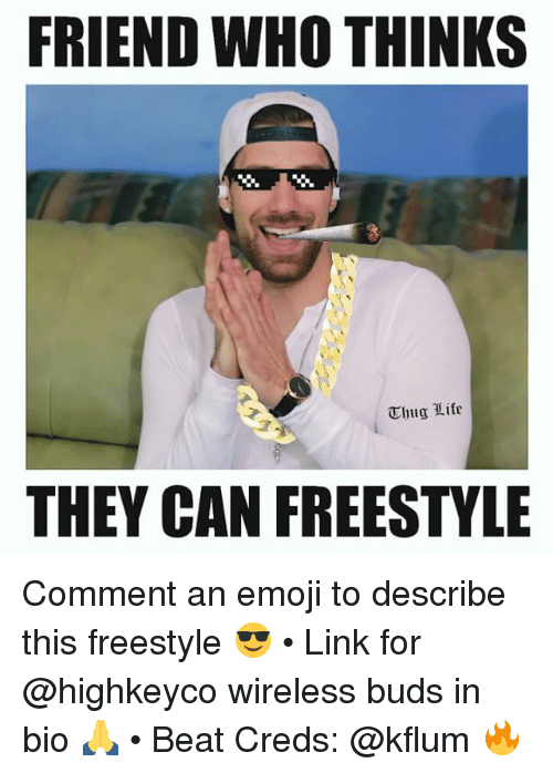 Thugs Life: FRIEND WHO THINKS  Thug Life  THEY CAN FREESTYLE Comment an emoji to describe this freestyle 😎 • Link for @highkeyco wireless buds in bio 🙏 • Beat Creds: @kflum 🔥