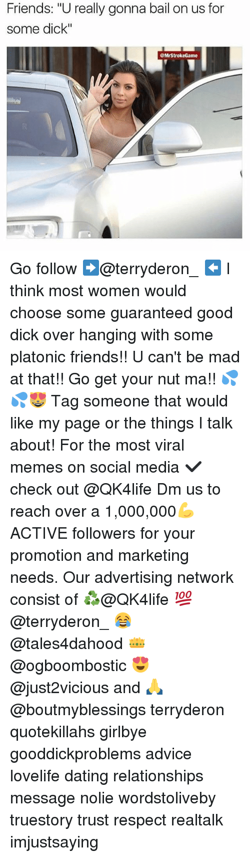 """Good Dicks: Friends: """"U really gonna bail on us for  some dick""""  @MrStrokeGame Go follow ➡@terryderon_ ⬅️ I think most women would choose some guaranteed good dick over hanging with some platonic friends!! U can't be mad at that!! Go get your nut ma!! 💦💦😻 Tag someone that would like my page or the things I talk about! For the most viral memes on social media ✔check out @QK4life Dm us to reach over a 1,000,000💪ACTIVE followers for your promotion and marketing needs. Our advertising network consist of ♻@QK4life 💯@terryderon_ 😂@tales4dahood 👑@ogboombostic 😍@just2vicious and 🙏@boutmyblessings terryderon quotekillahs girlbye gooddickproblems advice lovelife dating relationships message nolie wordstoliveby truestory trust respect realtalk imjustsaying"""