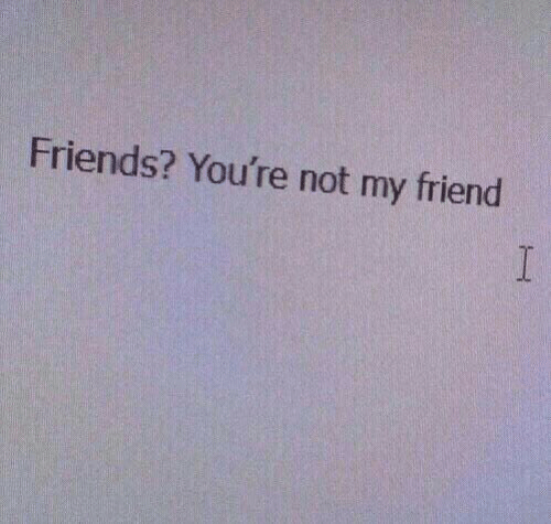Friends, Friend, and Youre: Friends? You're not my friend