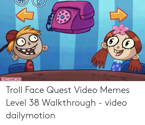 Memes, Troll, and Quest: FRIP2GAME ORG Troll Face Quest Video Memes Level 38 Walkthrough - video dailymotion
