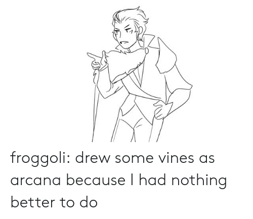 Vines: froggoli:  drew some vines as arcana because I had nothing better to do