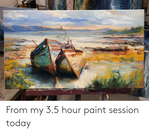 3 5: From my 3.5 hour paint session today