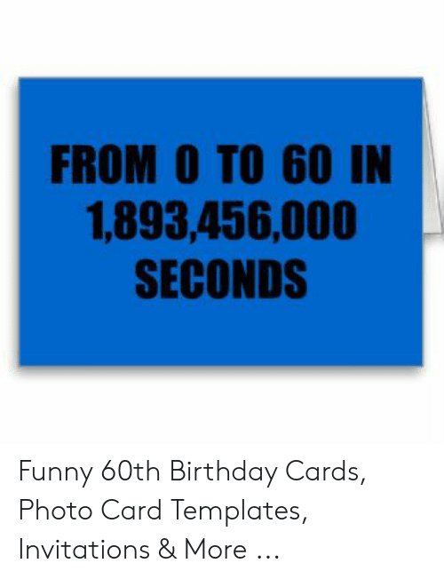 From O To 60 In 1893456000 Seconds Funny 60th Birthday Cards