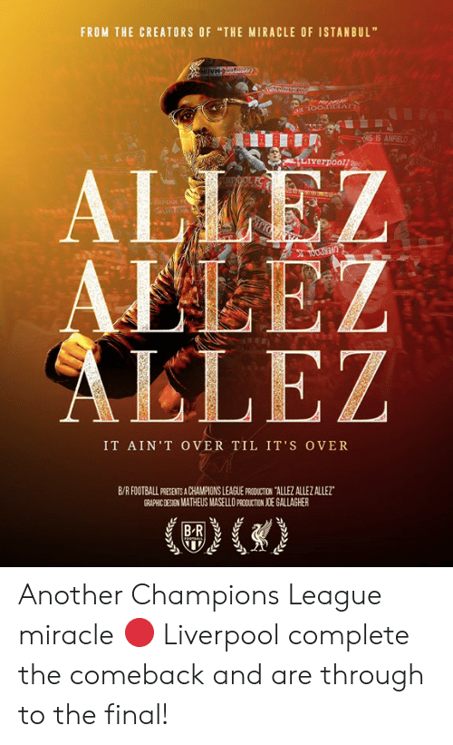 """Football, Liverpool F.C., and Champions League: FROM THE CREATORS OF """"THE MIRACLE OF ISTANBUL""""  HIS IS ANFIEL  Liverpoolf  ALLE  AELEZ  LLEZ  IT AİN'T OVER TIL IT'S OVER  B/R FOOTBALL PRESENTS A CHAMPIONS LEAGUE PRCDUCTION TALLEZ ALLEZ ALLEZ  GRAPHIC DESIGN MATHEUS MASELLO PAODUCTION JOE GALLAGHER Another Champions League miracle 🔴  Liverpool complete the comeback and are through to the final!"""