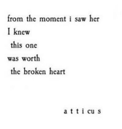 broken heart: from the moment i saw her  I knew  this one  was worth  the broken heart  atti cu s