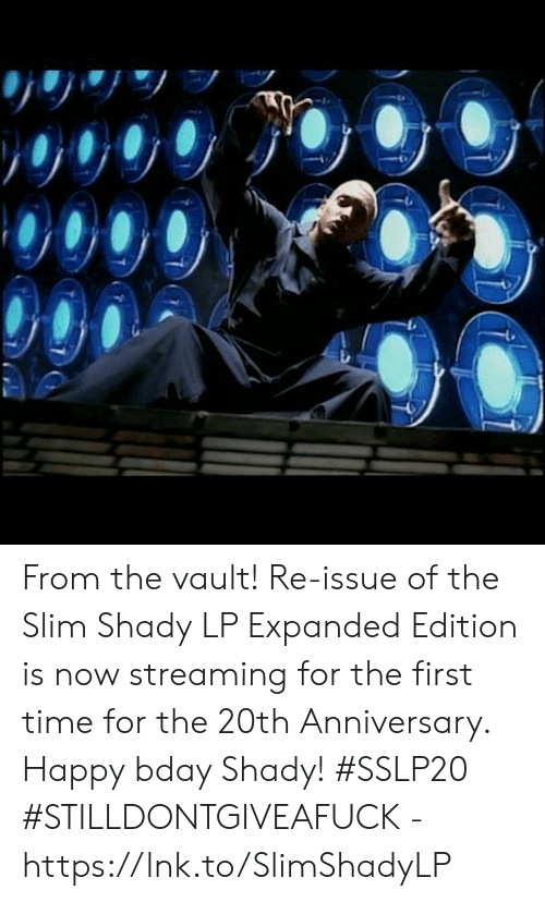 vault: From the vault!  Re-issue of the Slim Shady LP Expanded Edition is now streaming for the first time for the 20th Anniversary.  Happy bday Shady! #SSLP20  #STILLDONTGIVEAFUCK - https://lnk.to/SlimShadyLP