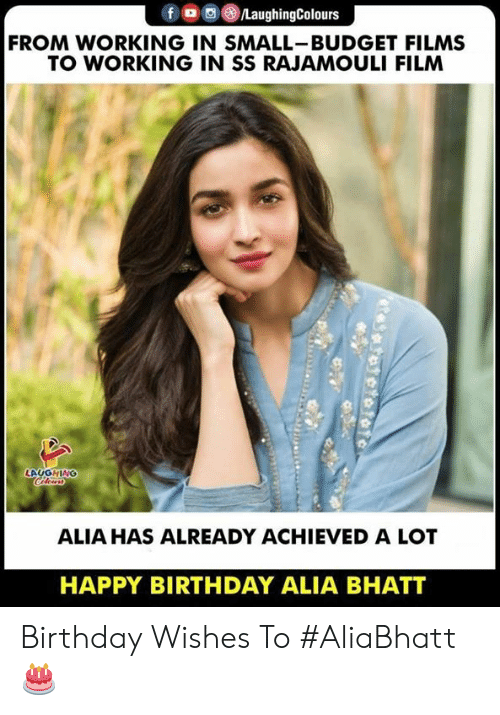 Birthday, Happy Birthday, and Budget: FROM WORKING IN SMALL-BUDGET FILMS  TO WORKING IN SS RAJAMOULI FILM  LAUGHING  ALIA HAS ALREADY ACHIEVED A LOT  HAPPY BIRTHDAY ALIA BHATT Birthday Wishes To #AliaBhatt 🎂