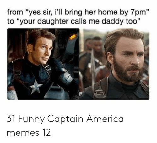 "America Memes: from ""yes sir, i'll bring her home by 7pm""  to ""your daughter calls me daddy too  13 31 Funny Captain America memes 12"