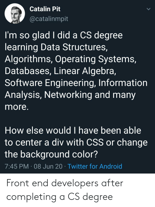 Developers: Front end developers after completing a CS degree