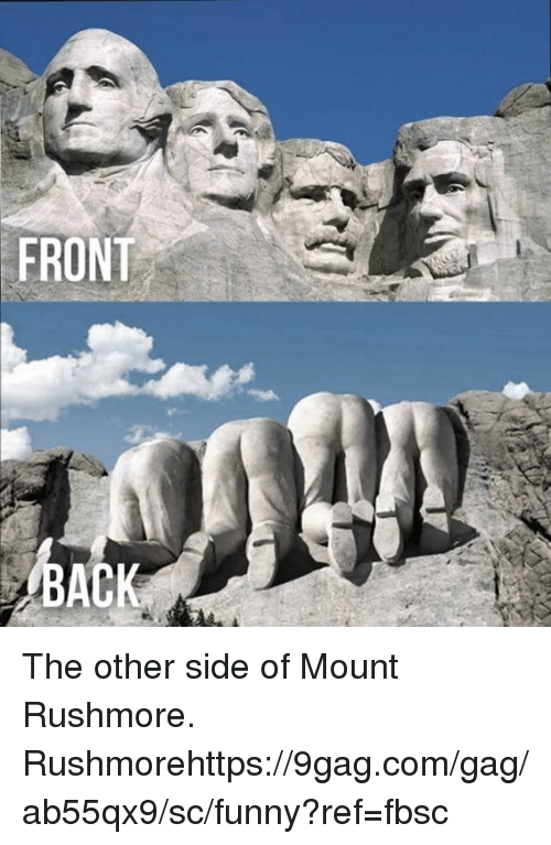 Rushmore: FRONT  HA The other side of Mount Rushmore. Rushmorehttps://9gag.com/gag/ab55qx9/sc/funny?ref=fbsc