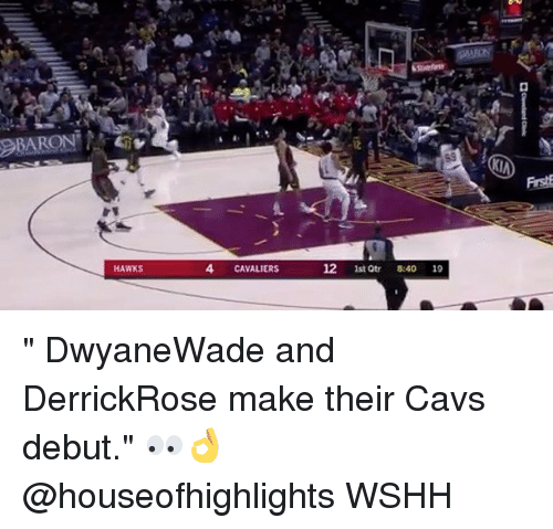 """Cavs, Memes, and Wshh: Frst  HAWKS  4 CAVALIERS  12 1st tr 8:40 19 """" DwyaneWade and DerrickRose make their Cavs debut."""" 👀👌 @houseofhighlights WSHH"""