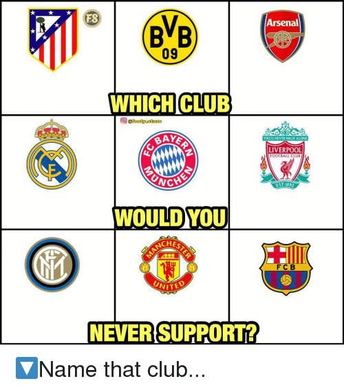 bvb: FS  Arsenal  BVB  09  WHICHCLUB  BAYE  YOU'LL NEVER WALK ALONE  LIVERPOOL  FOOTBALL CLUB  EST.1892  WOULDYOU  NCHE  FCB  NEVER SUPPORT? 🔽Name that club...