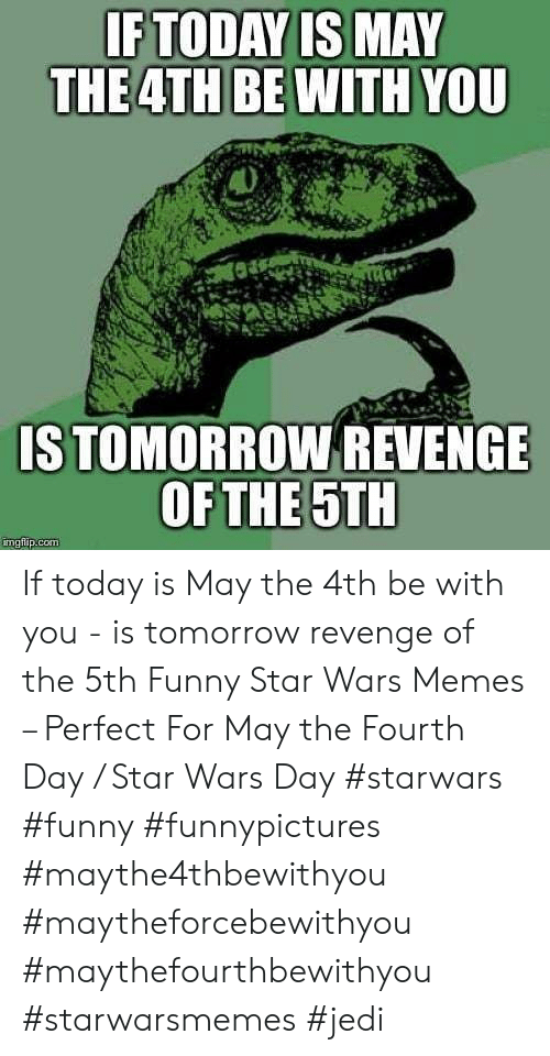 Funny, Jedi, and Memes: FTODAY IS MAY  40  S TOMORROW REVENGE  OFTHE 5TH  ingilp.conm If today is May the 4th be with you - is tomorrow revenge of the 5th Funny Star Wars Memes – Perfect For May the Fourth Day / Star Wars Day #starwars #funny #funnypictures #maythe4thbewithyou #maytheforcebewithyou #maythefourthbewithyou #starwarsmemes #jedi