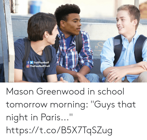 "Memes, School, and Paris: fTrollFootball  O TheFootballTroll Mason Greenwood in school tomorrow morning: ""Guys that night in Paris..."" https://t.co/B5X7TqSZug"