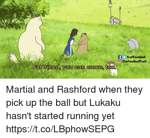Memes, Martial, and Running: fTrollFootball  ThefootballTroll  d you can come, toe Martial and Rashford when they pick up the ball but Lukaku hasn't started running yet https://t.co/LBphowSEPG