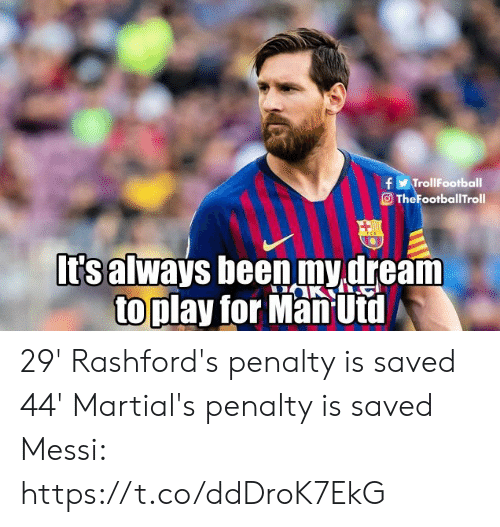 Messi: fTrollFootball  TheFootballTroll  It's always been my dream  toplay for Man Utd 29' Rashford's penalty is saved  44' Martial's penalty is saved  Messi: https://t.co/ddDroK7EkG