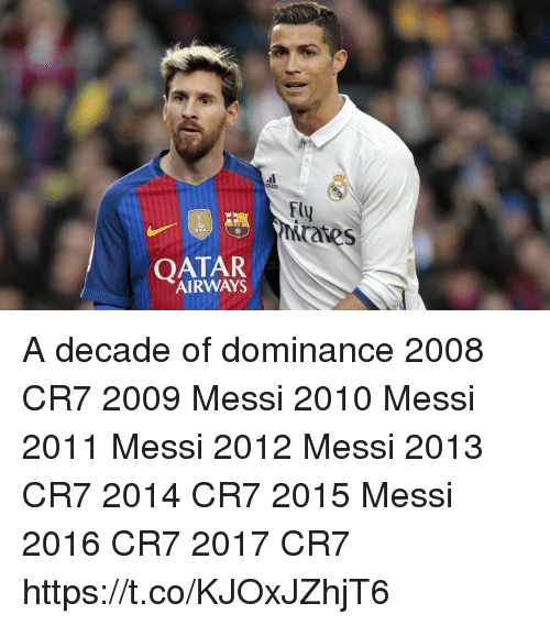qatar airways: FU  rates  FIFA  QATAR  AIRWAYS A decade of dominance   2008 CR7 2009 Messi 2010 Messi 2011 Messi 2012 Messi 2013 CR7 2014 CR7 2015 Messi 2016 CR7 2017 CR7 https://t.co/KJOxJZhjT6