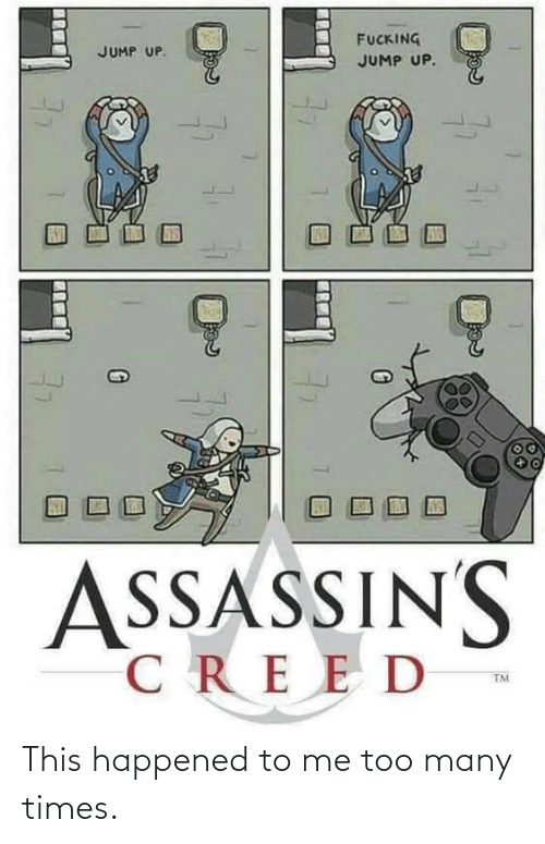 me too: FUCKING  JUMP UP.  JUMP UP.  SSASSINS  CREED  TM  77 This happened to me too many times.