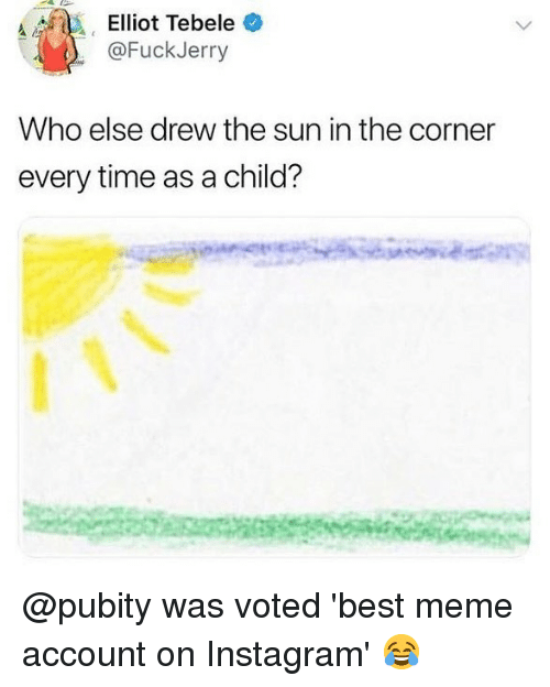 Fuckjerry: @FuckJerry  Who else drew the sun in the corner  every time as a child? @pubity was voted 'best meme account on Instagram' 😂