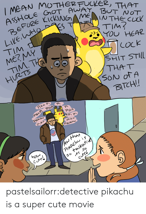 Cute, Pikachu, and Shit: FuKE2, THAT  ASSHOLE  YOU HEAR  TIM  MERMY  TMT  SHIT STIll  THA T  SON of A  BTCH!!  Pika Pi  PIkA  PIkACh  Pip  Pika  PIKAchu  that  how pastelsailorr:detective pikachu is a super cute movie