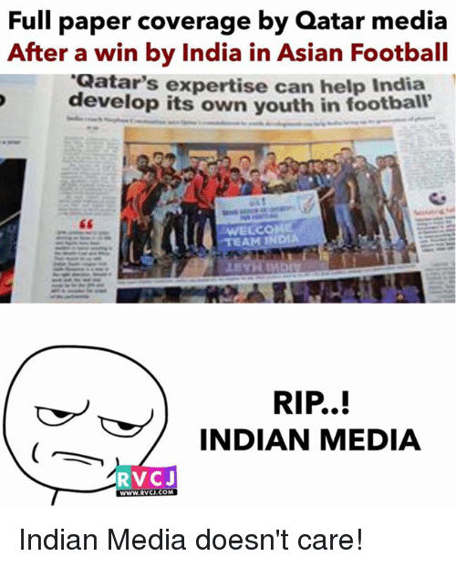 footballs: Full paper coverage by Qatar media  After a win by India in Asian Footbal  develop its own youth in foot  Qatar's expertise can help India  ball  EAM IN  RIP..!  INDIAN MEDIA  RVCJ  WWW.RVCI.CoM  WWW.RVCI.COM Indian Media doesn't care!