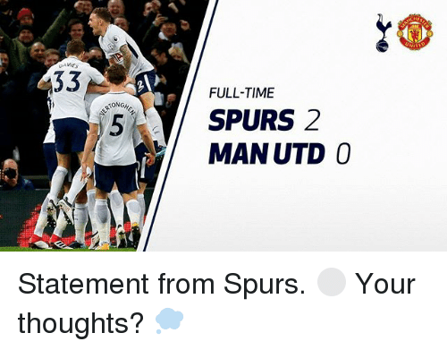 Memes, Spurs, and Time: FULL-TIME  ON  SPURS 2  MAN UTD 0 Statement from Spurs. ⚪ Your thoughts? 💭