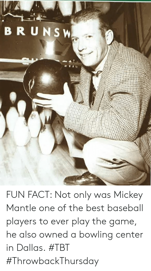 Baseball, Memes, and Tbt: FUN FACT: Not only was Mickey Mantle one of the best baseball players to ever play the game, he also owned a bowling center in Dallas. #TBT #ThrowbackThursday