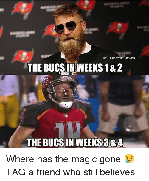 Sports, Magic, and Who: @FUNNIESTNFLMEMES  THE BUCS IN WEEKS 1& 2  THE BUCS IN WEEKS384 Where has the magic gone 😢 TAG a friend who still believes