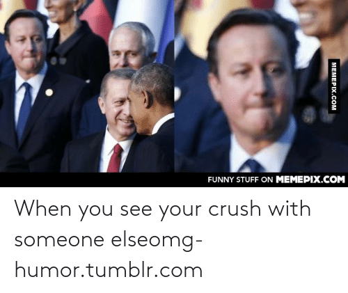 128i: FUNNY STUFF ON MEMEPIX.COM  МЕМЕРIХ.Сом When you see your crush with someone elseomg-humor.tumblr.com