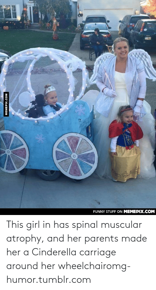 atrophy: FUNNY STUFF ON MEMEPIX.COM  MEMEPIX.COM This girl in has spinal muscular atrophy, and her parents made her a Cinderella carriage around her wheelchairomg-humor.tumblr.com