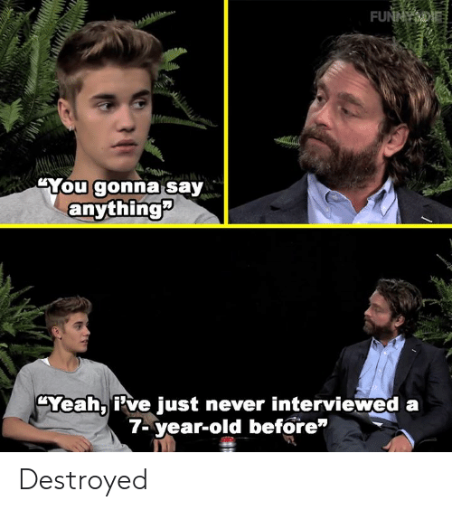 """Say Anything...: FUNNY  """"You gonna say  anything?  Yeah, Pve just never interviewed a  7-year-old before"""" Destroyed"""