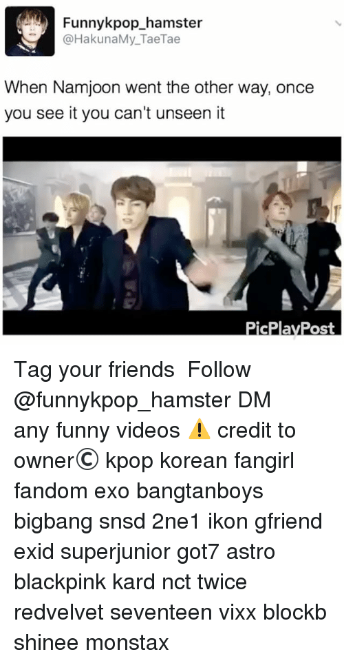 Once You See It: Funnykpop_hamster  @HakunaMy_TaeTae  When Namjoon went the other way, once  you see it you can't unseen it 》Tag your friends 》》 Follow @funnykpop_hamster 》》》DM any funny videos ⚠ credit to owner© kpop korean fangirl fandom exo bangtanboys bigbang snsd 2ne1 ikon gfriend exid superjunior got7 astro blackpink kard nct twice redvelvet seventeen vixx blockb shinee monstax