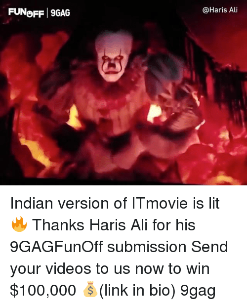 Sended: FUNoFF 9GAG  @Haris Ai Indian version of ITmovie is lit 🔥 Thanks Haris Ali for his 9GAGFunOff submission Send your videos to us now to win $100,000 💰(link in bio) 9gag