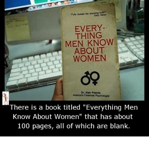 "Memes, Blank, and 🤖: ""Funy reveals tha shocking burn  EVERY  THING  MEN KNOW  ABOUT  WOMEN  De Alan Francis  America's Foremost Psychologist  There is a book titled ""Everything Men  Know About Women"" that has about  100 pages, all of which are blank."