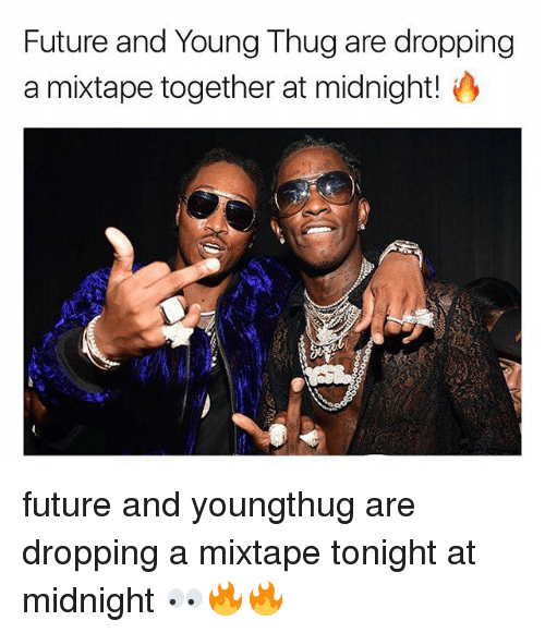 A Mixtape: Future and Young Thug are dropping  a mixtape together at midnight! future and youngthug are dropping a mixtape tonight at midnight 👀🔥🔥