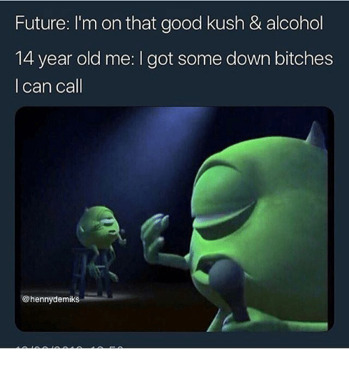 Future, Alcohol, and Good: Future: I'm on that good kush & alcohol  14 year old me: I got some down bitches  l can call  @hennydemiks