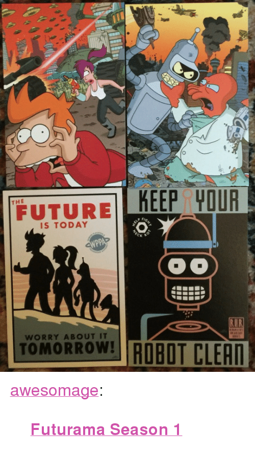 """Futurama: FUTURE KEEP YOUR  THE  IS TODAY  TOMORROW ROBOT CLER  WORRY ABOUT IT <p><a href=""""https://awesomage.tumblr.com/post/174271670740/futurama-season-1"""" class=""""tumblr_blog"""">awesomage</a>:</p><blockquote><p><b><a href=""""https://awesomage.com/futurama-season-1/"""">Futurama Season 1</a></b></p></blockquote>"""