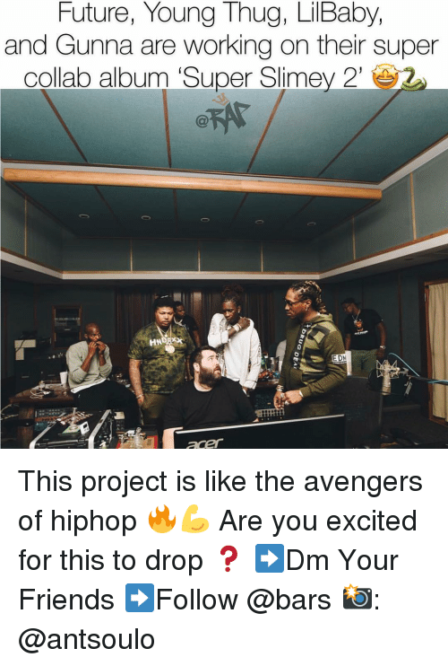 Hiphop: Future, Young Thug, LilBaby,  and Gunna are working on their super  collab album 'Super Slimey 2'  HN  EDN This project is like the avengers of hiphop 🔥💪 Are you excited for this to drop ❓ ➡️Dm Your Friends ➡️Follow @bars 📸: @antsoulo