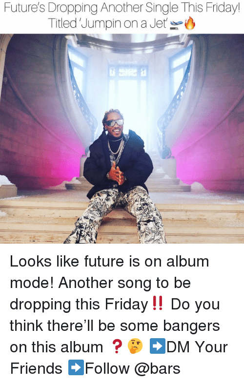 Friday, Friends, and Future: Future's Dropping Another Single This Friday  Titled Jumpin on a Jeto Looks like future is on album mode! Another song to be dropping this Friday‼️ Do you think there'll be some bangers on this album ❓🤔 ➡️DM Your Friends ➡️Follow @bars