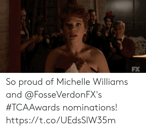 Memes, Proud, and 🤖: FX So proud of Michelle Williams and @FosseVerdonFX's #TCAAwards nominations! https://t.co/UEdsSlW35m
