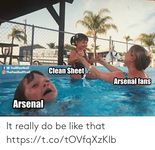 Arsenal Fans: fy TrollFootball  O TheFootballTroll  Clean Sheet  Arsenal fans  Arsenal It really do be like that https://t.co/tOVfqXzKlb