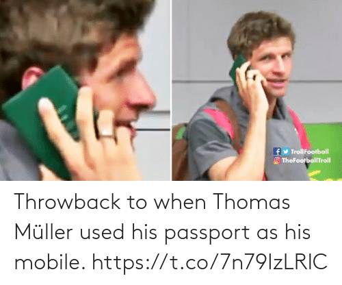 thomas muller: fy TrollFootball  O TheFootballTroll Throwback to when Thomas Müller used his passport as his mobile. https://t.co/7n79IzLRIC