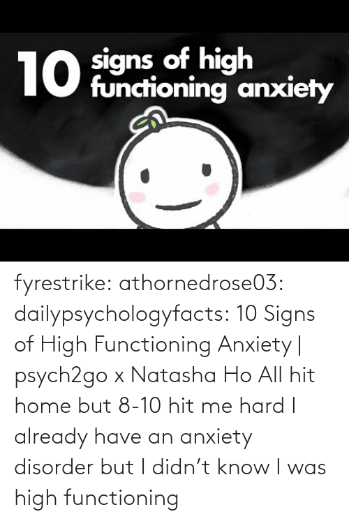 all: fyrestrike: athornedrose03:  dailypsychologyfacts: 10 Signs of High Functioning Anxiety | psych2go x Natasha Ho  All hit home but 8-10 hit me hard    I already have an anxiety disorder but I didn't know I was high functioning