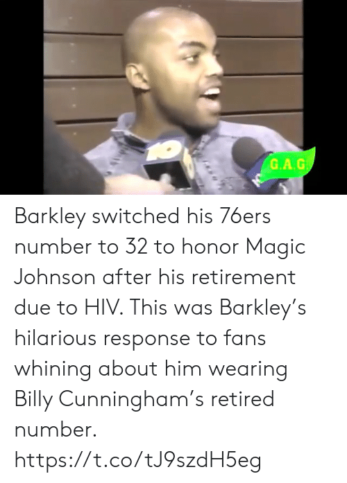 barkley: G.A.G Barkley switched his 76ers number to 32 to honor Magic Johnson after his retirement due to HIV.   This was Barkley's hilarious response to fans whining about him wearing Billy Cunningham's retired number.    https://t.co/tJ9szdH5eg