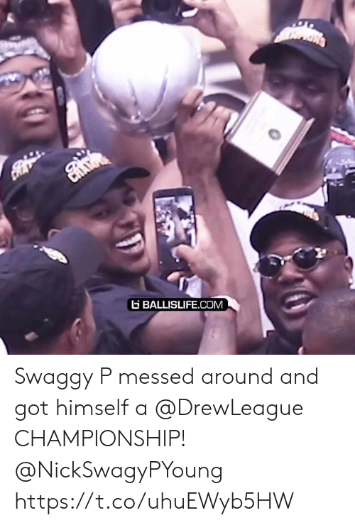 Memes, Swaggy, and 🤖: G BALLISLIFE.COM Swaggy P messed around and got himself a @DrewLeague CHAMPIONSHIP! @NickSwagyPYoung https://t.co/uhuEWyb5HW