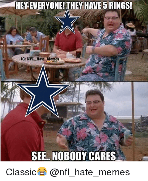 see nobody cares: G HEY EVERYONE! THEY HAVE 5 RINGS!  IG: NFL Hate Memes  SEE NOBODY CARES Classic😂 @nfl_hate_memes