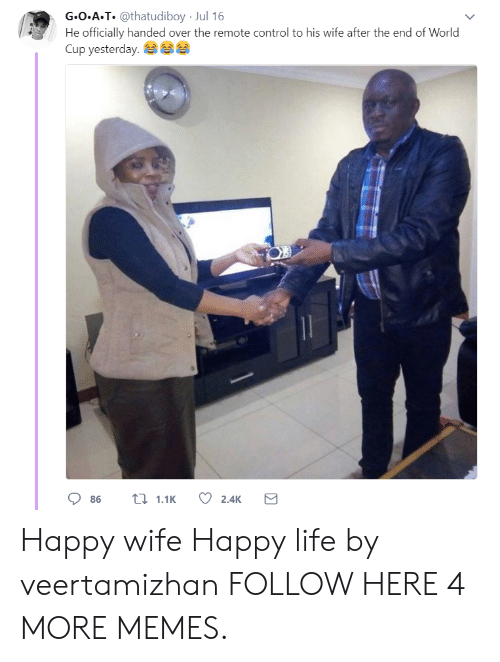 end of world: G.O.A.T. @thatudiboy-Jul 16  He officially handed over the remote control to his wife after the end of World  Cup yesterday. Happy wife Happy life by veertamizhan FOLLOW HERE 4 MORE MEMES.
